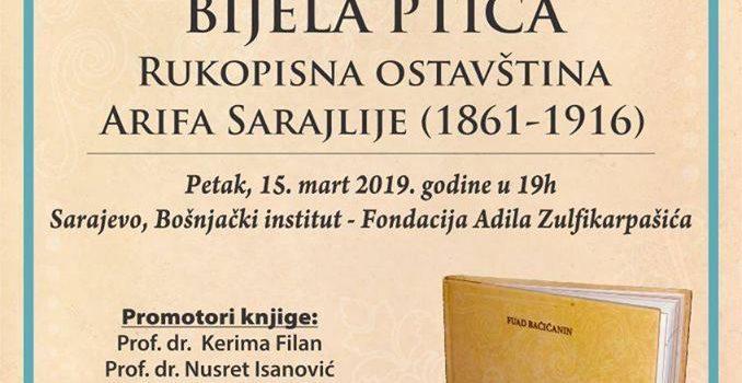 """""""Bijela ptica: Rukopisna ostavština Arifa Sarajlije (1861-1916)"""" autora dr. Fuada Baćićanina"""